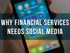 """An image representing """"WHY FINANCIAL SERVICES NEED SOCIAL MEDIA"""" as a banner text"""